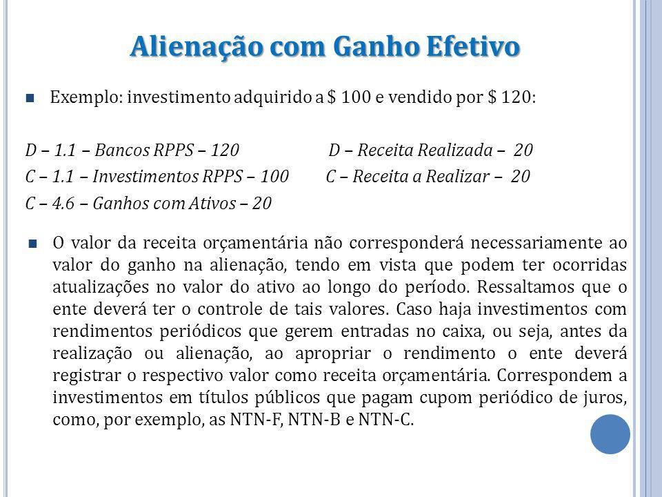 Exemplo: investimento adquirido a $ 100 e vendido por $ 120: D – 1.1 – Bancos RPPS – 120 D – Receita Realizada – 20 C – 1.1 – Investimentos RPPS – 100