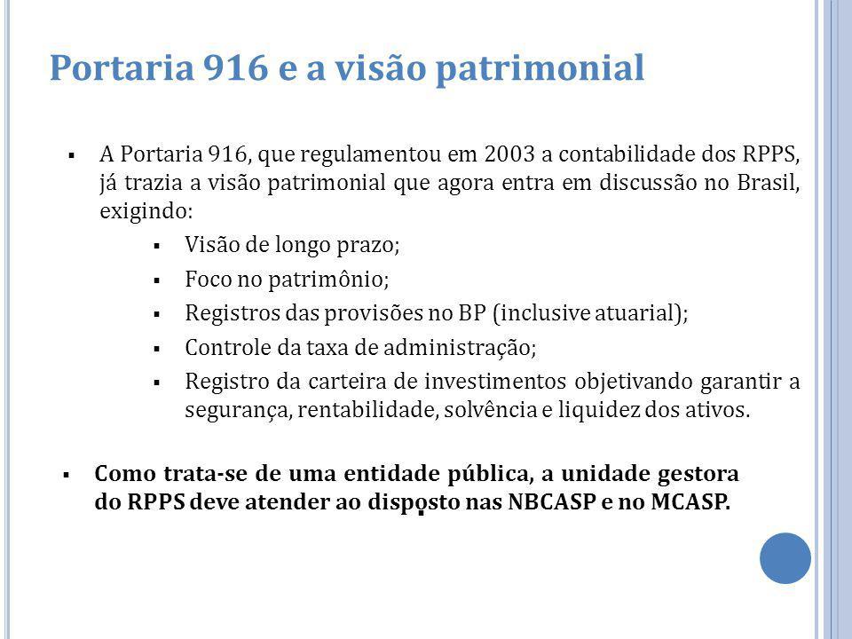 Portaria 916 e a visão patrimonial  A Portaria 916, que regulamentou em 2003 a contabilidade dos RPPS, já trazia a visão patrimonial que agora entra