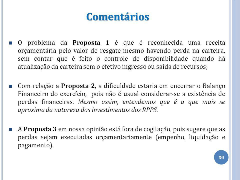 36 Comentários O problema da Proposta 1 é que é reconhecida uma receita orçamentária pelo valor de resgate mesmo havendo perda na carteira, sem contar