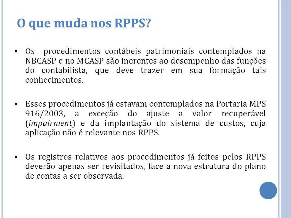 O que muda nos RPPS?  Os procedimentos contábeis patrimoniais contemplados na NBCASP e no MCASP são inerentes ao desempenho das funções do contabilis