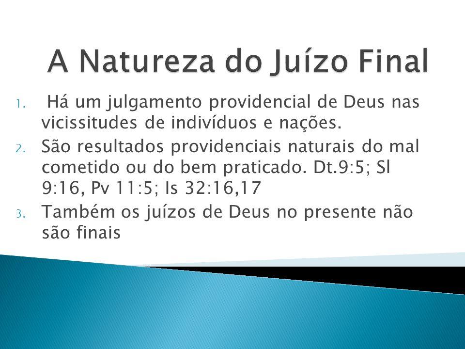1. Há um julgamento providencial de Deus nas vicissitudes de indivíduos e nações. 2. São resultados providenciais naturais do mal cometido ou do bem p