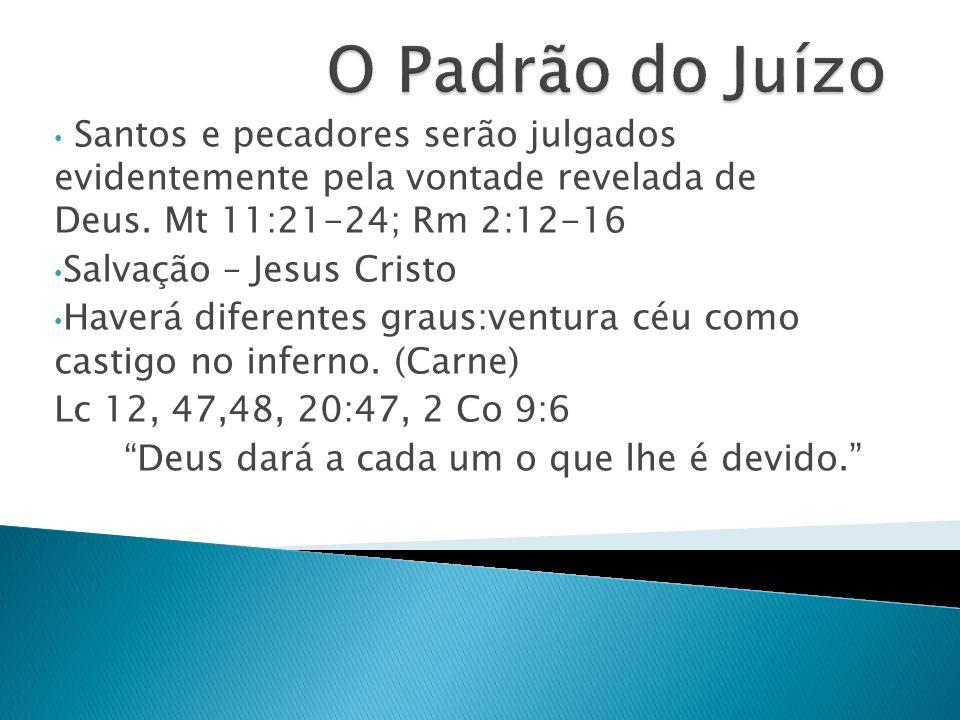 Santos e pecadores serão julgados evidentemente pela vontade revelada de Deus. Mt 11:21-24; Rm 2:12-16 Salvação – Jesus Cristo Haverá diferentes graus