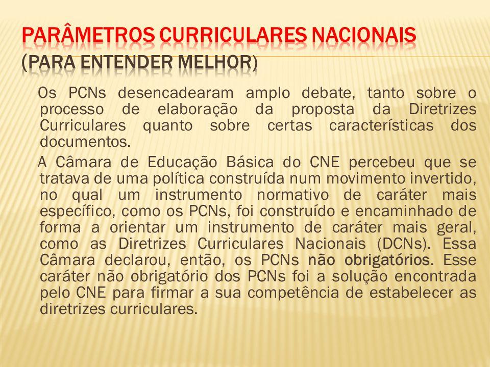 Os PCNs desencadearam amplo debate, tanto sobre o processo de elaboração da proposta da Diretrizes Curriculares quanto sobre certas características dos documentos.