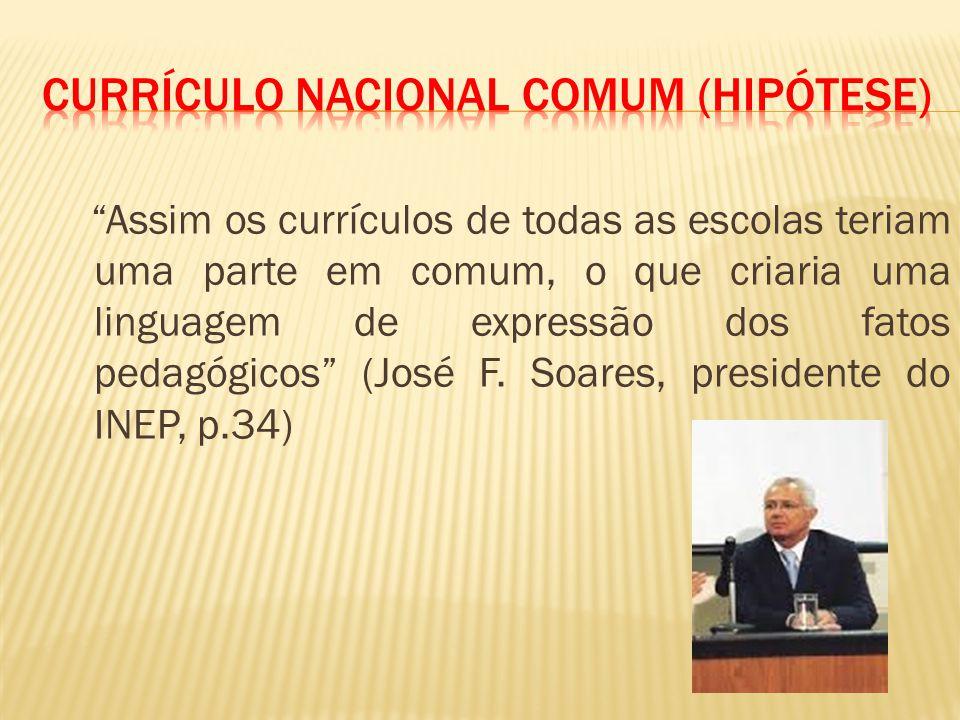 Assim os currículos de todas as escolas teriam uma parte em comum, o que criaria uma linguagem de expressão dos fatos pedagógicos (José F.