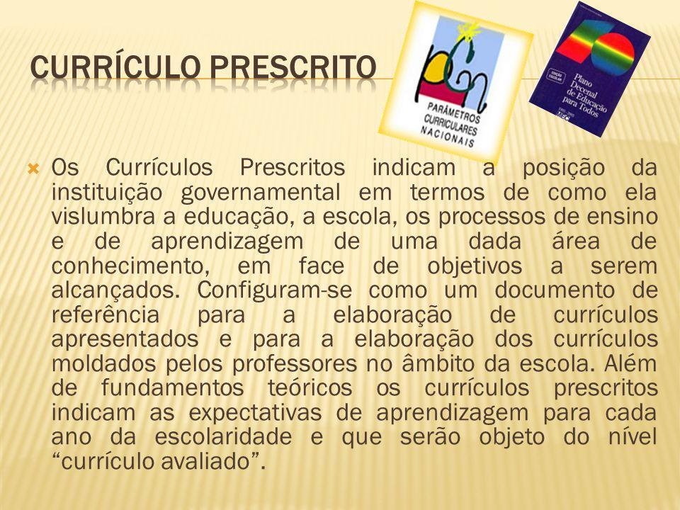  Os Currículos Prescritos indicam a posição da instituição governamental em termos de como ela vislumbra a educação, a escola, os processos de ensino e de aprendizagem de uma dada área de conhecimento, em face de objetivos a serem alcançados.