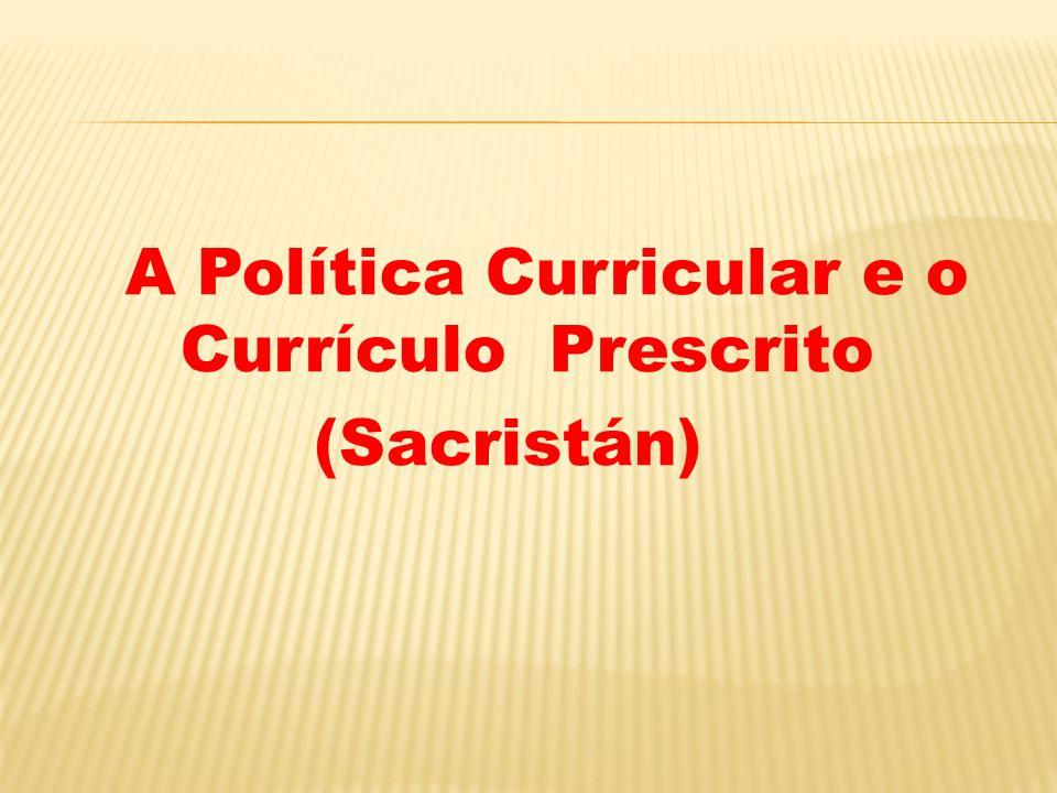A Política Curricular e o Currículo Prescrito (Sacristán)