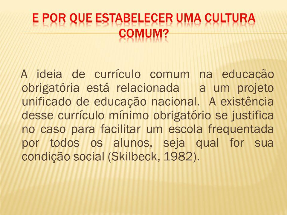 A ideia de currículo comum na educação obrigatória está relacionada a um projeto unificado de educação nacional.