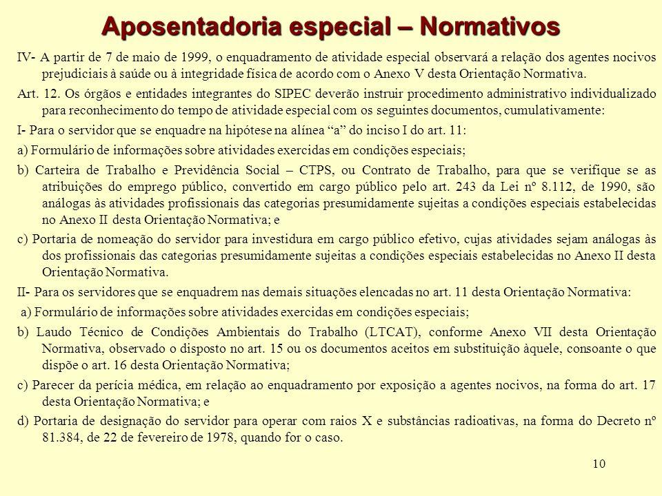 10 Aposentadoria especial – Normativos IV- A partir de 7 de maio de 1999, o enquadramento de atividade especial observará a relação dos agentes nocivo