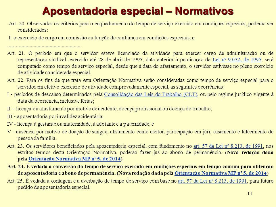 11 Aposentadoria especial – Normativos Art. 20. Observados os critérios para o enquadramento do tempo de serviço exercido em condições especiais, pode