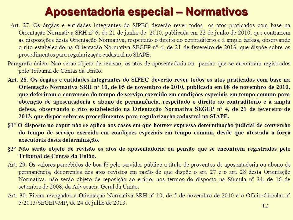 12 Aposentadoria especial – Normativos Art. 27. Os órgãos e entidades integrantes do SIPEC deverão rever todos os atos praticados com base na Orientaç