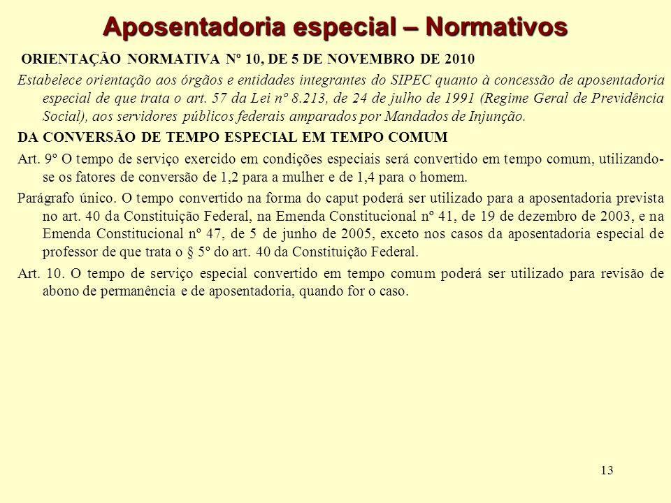 13 Aposentadoria especial – Normativos ORIENTAÇÃO NORMATIVA Nº 10, DE 5 DE NOVEMBRO DE 2010 Estabelece orientação aos órgãos e entidades integrantes d