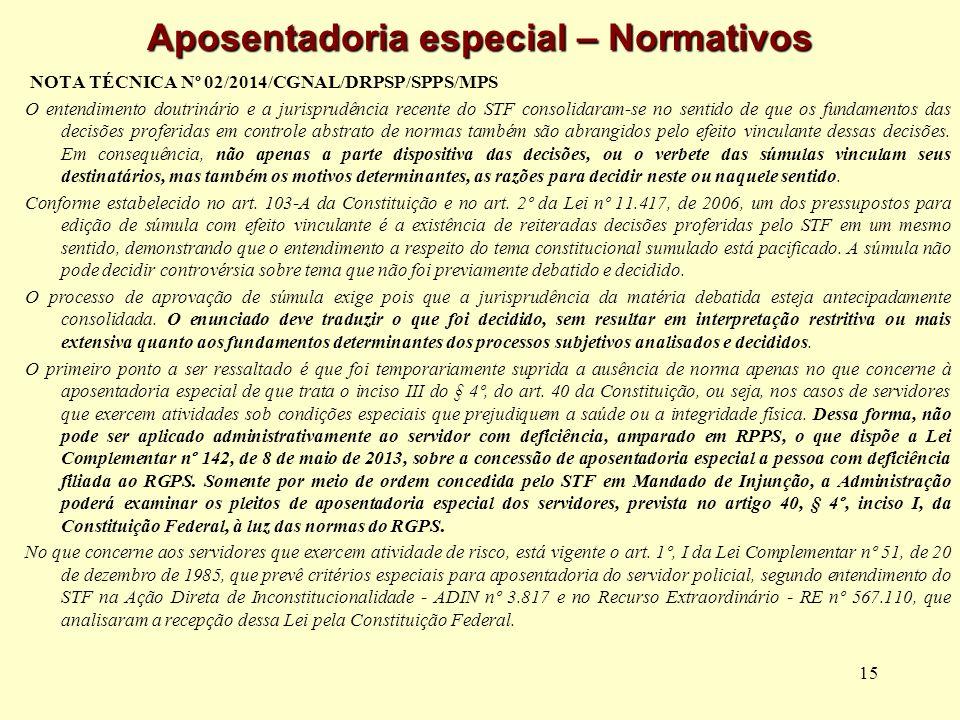 15 Aposentadoria especial – Normativos NOTA TÉCNICA Nº 02/2014/CGNAL/DRPSP/SPPS/MPS O entendimento doutrinário e a jurisprudência recente do STF conso