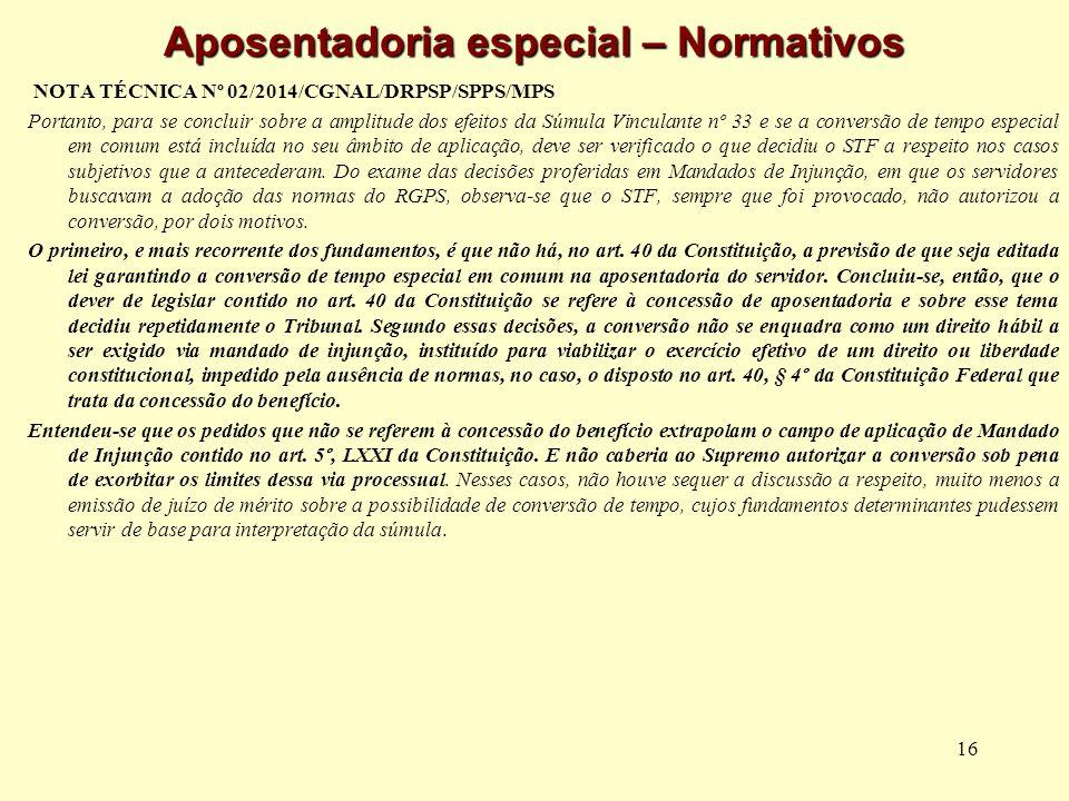 16 Aposentadoria especial – Normativos NOTA TÉCNICA Nº 02/2014/CGNAL/DRPSP/SPPS/MPS Portanto, para se concluir sobre a amplitude dos efeitos da Súmula