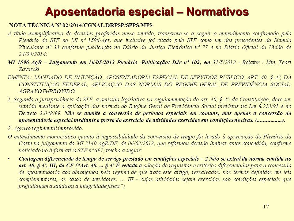 17 Aposentadoria especial – Normativos NOTA TÉCNICA Nº 02/2014/CGNAL/DRPSP/SPPS/MPS A título exemplificativo de decisões proferidas nesse sentido, tra