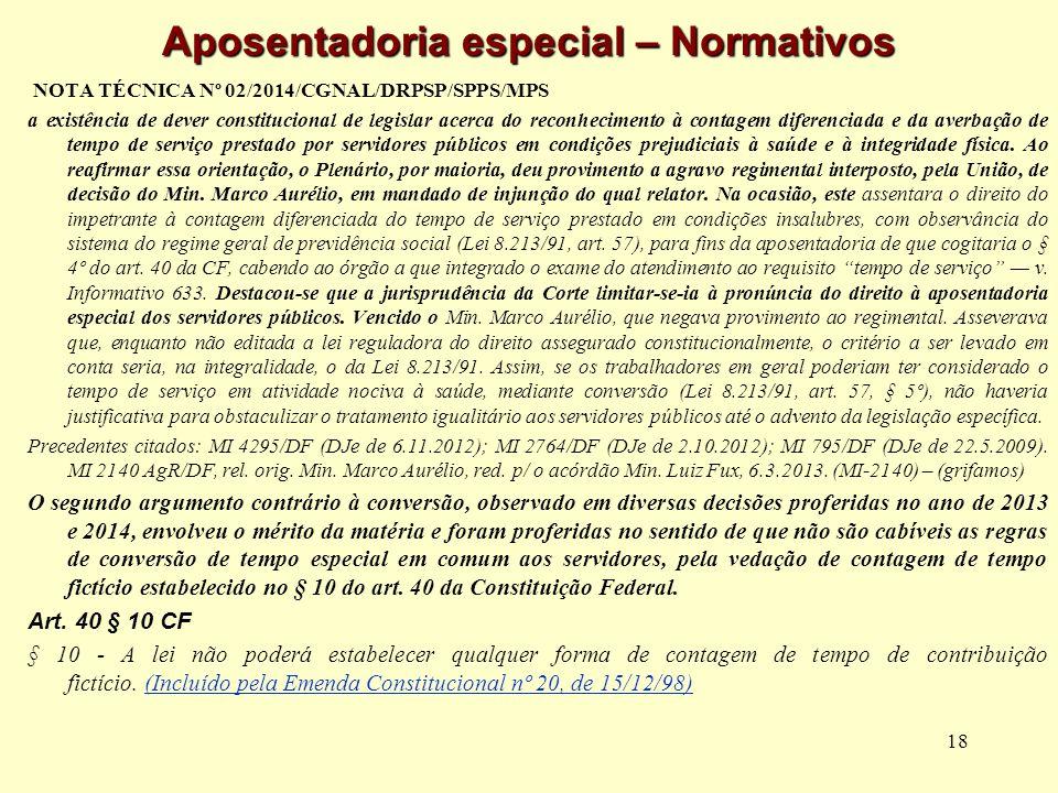 18 Aposentadoria especial – Normativos NOTA TÉCNICA Nº 02/2014/CGNAL/DRPSP/SPPS/MPS a existência de dever constitucional de legislar acerca do reconhe