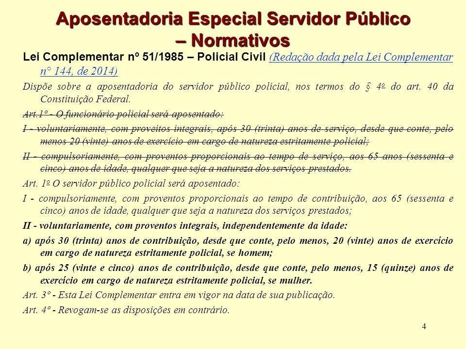 4 Aposentadoria Especial Servidor Público – Normativos Lei Complementar nº 51/1985 – Policial Civil (Redação dada pela Lei Complementar n° 144, de 201