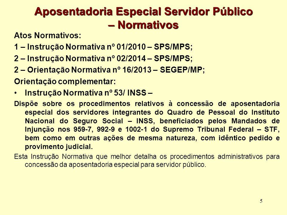 5 Aposentadoria Especial Servidor Público – Normativos Atos Normativos: 1 – Instrução Normativa nº 01/2010 – SPS/MPS; 2 – Instrução Normativa nº 02/20