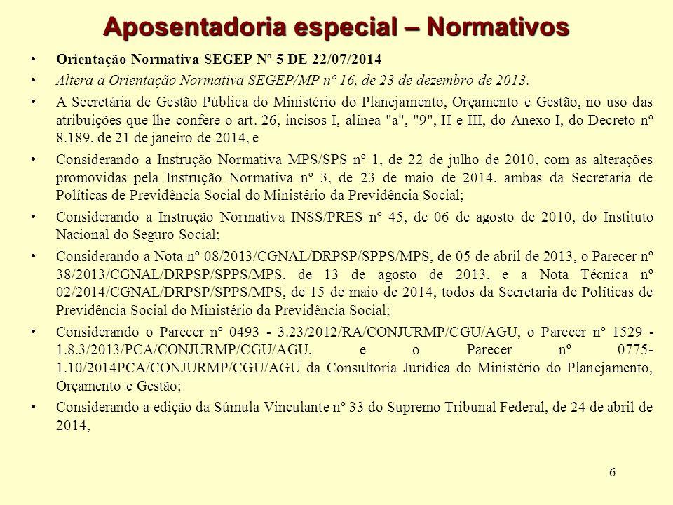 6 Aposentadoria especial – Normativos Orientação Normativa SEGEP Nº 5 DE 22/07/2014 Altera a Orientação Normativa SEGEP/MP nº 16, de 23 de dezembro de