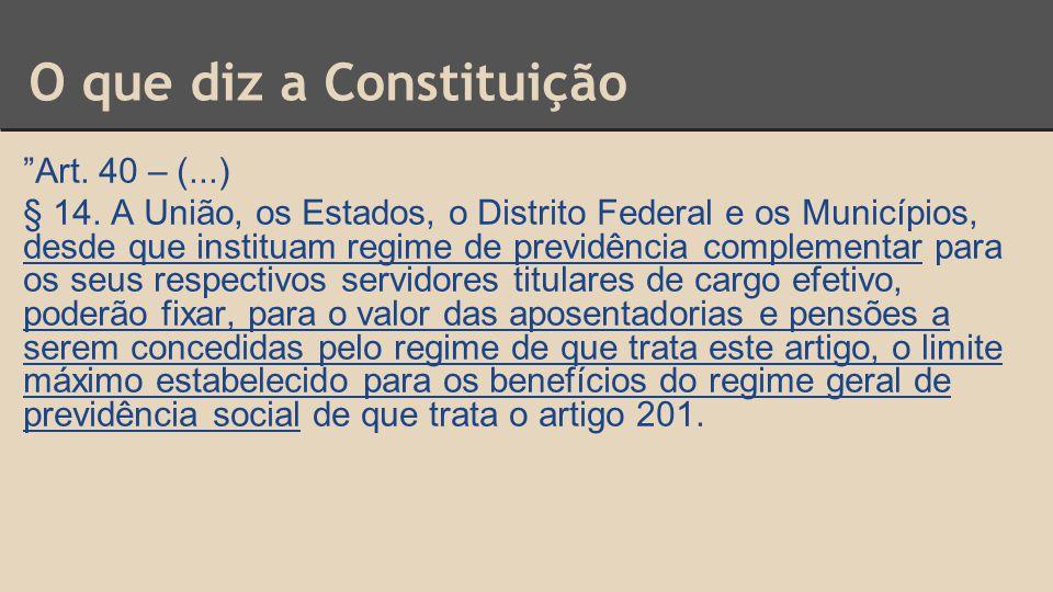 """O que diz a Constituição """"Art. 40 – (...) § 14. A União, os Estados, o Distrito Federal e os Municípios, desde que instituam regime de previdência com"""