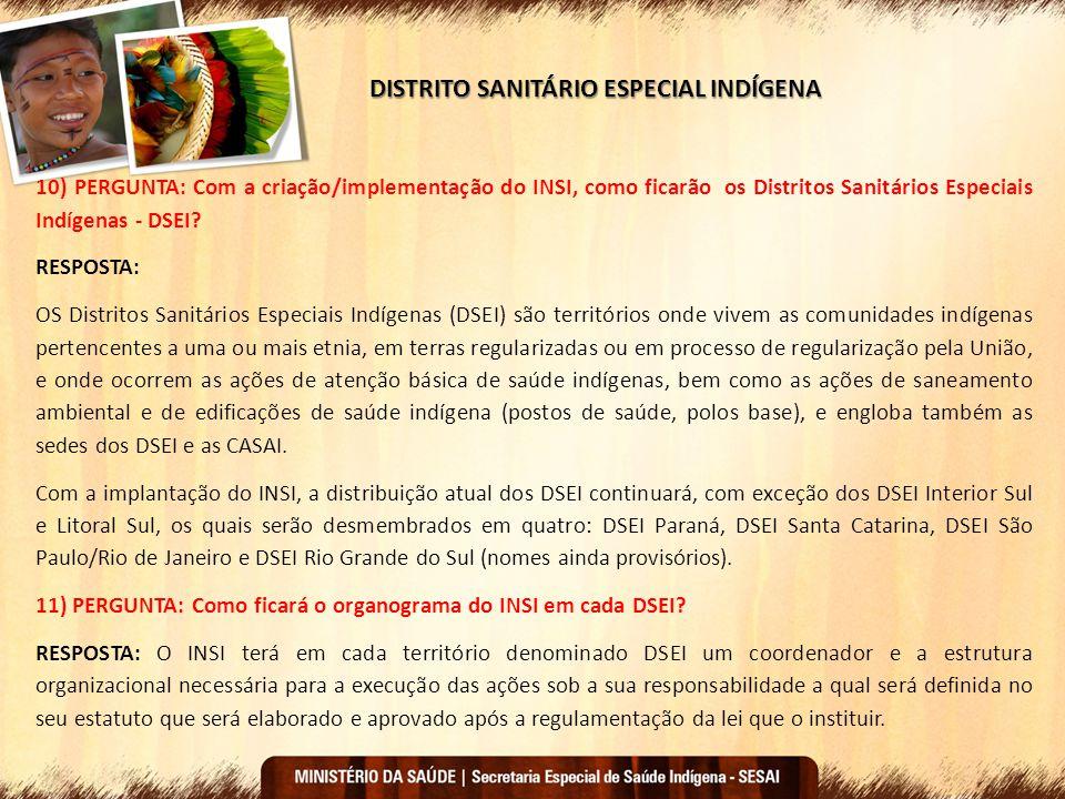 DISTRITO SANITÁRIO ESPECIAL INDÍGENA 10) PERGUNTA: Com a criação/implementação do INSI, como ficarão os Distritos Sanitários Especiais Indígenas - DSE