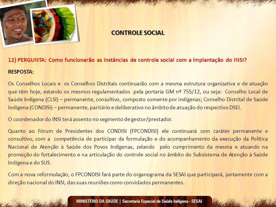 CONTROLE SOCIAL 12) PERGUNTA: Como funcionarão as instâncias de controle social com a implantação do INSI? RESPOSTA: Os Conselhos Locais e os Conselho