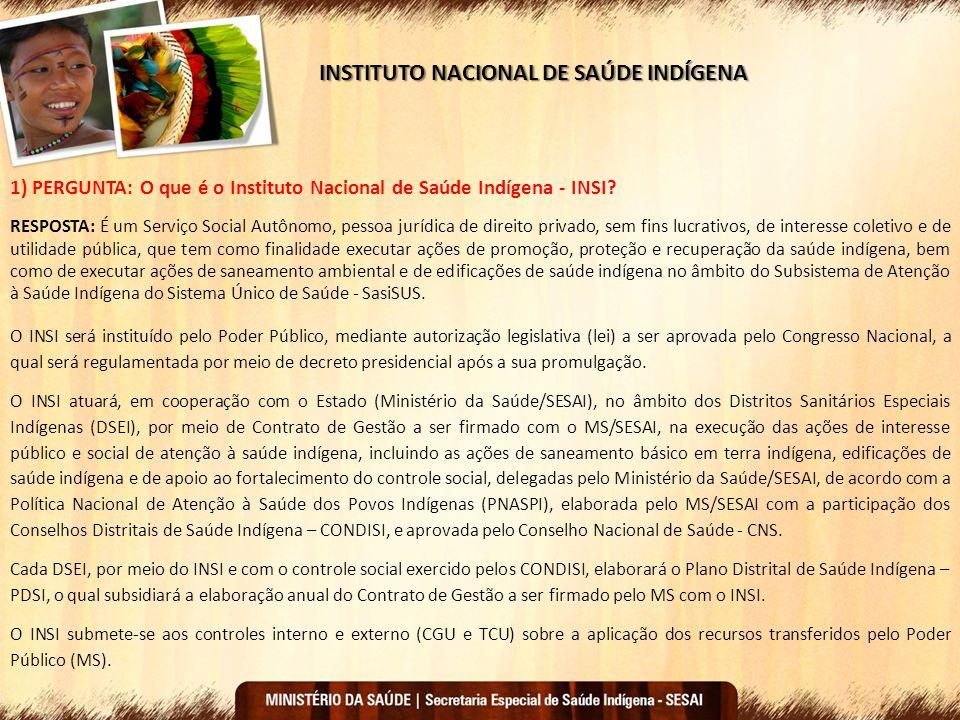 1) PERGUNTA: O que é o Instituto Nacional de Saúde Indígena - INSI? RESPOSTA: É um Serviço Social Autônomo, pessoa jurídica de direito privado, sem fi