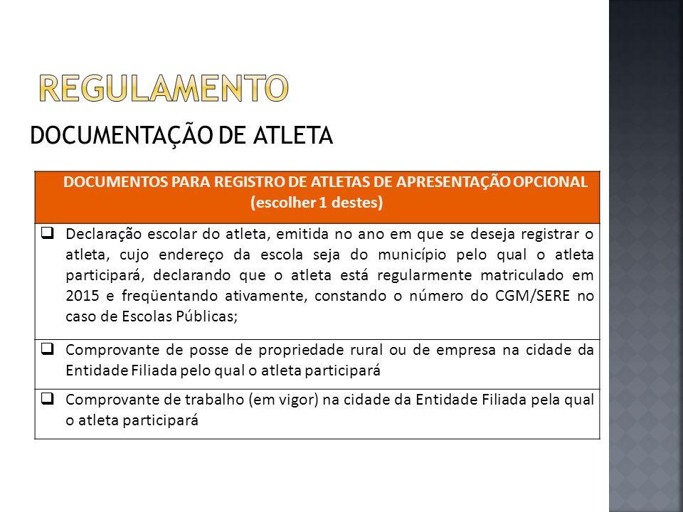 DOCUMENTAÇÃO DE ATLETA DOCUMENTOS PARA REGISTRO DE ATLETAS DE APRESENTAÇÃO OPCIONAL (escolher 1 destes)  Declaração escolar do atleta, emitida no ano