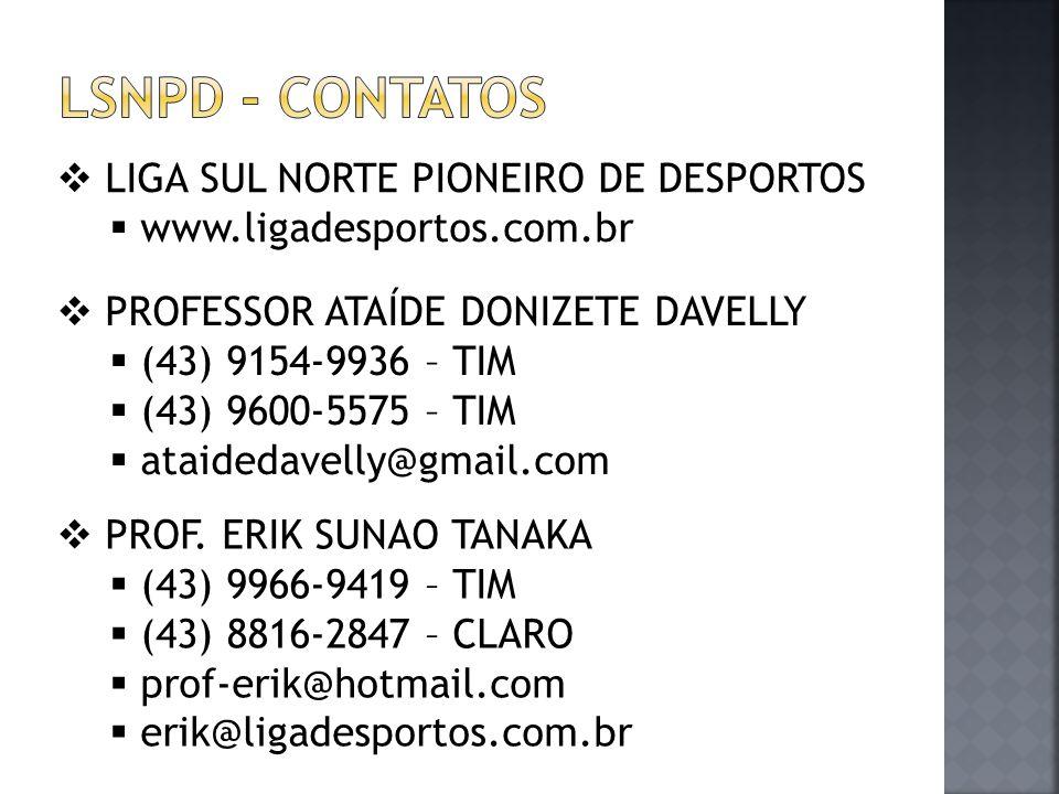  LIGA SUL NORTE PIONEIRO DE DESPORTOS  www.ligadesportos.com.br  PROFESSOR ATAÍDE DONIZETE DAVELLY  (43) 9154-9936 – TIM  (43) 9600-5575 – TIM 