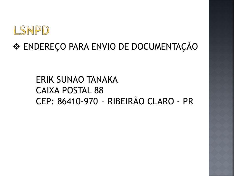  ENDEREÇO PARA ENVIO DE DOCUMENTAÇÃO ERIK SUNAO TANAKA CAIXA POSTAL 88 CEP: 86410-970 – RIBEIRÃO CLARO - PR