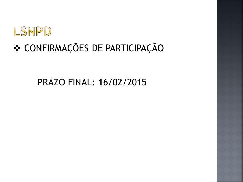  CONFIRMAÇÕES DE PARTICIPAÇÃO PRAZO FINAL: 16/02/2015