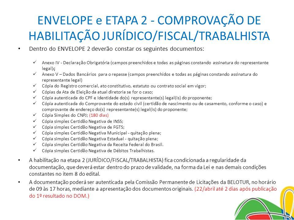 ENVELOPE e ETAPA 2 - COMPROVAÇÃO DE HABILITAÇÃO JURÍDICO/FISCAL/TRABALHISTA Dentro do ENVELOPE 2 deverão constar os seguintes documentos: Anexo IV - D