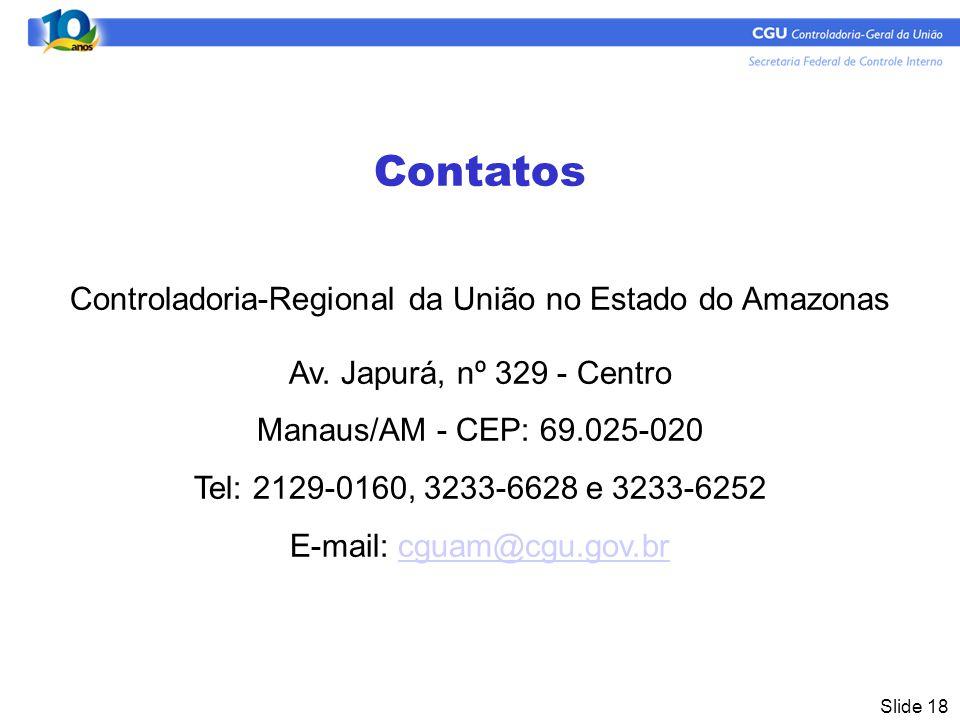 Slide 18 Contatos Controladoria-Regional da União no Estado do Amazonas Av.