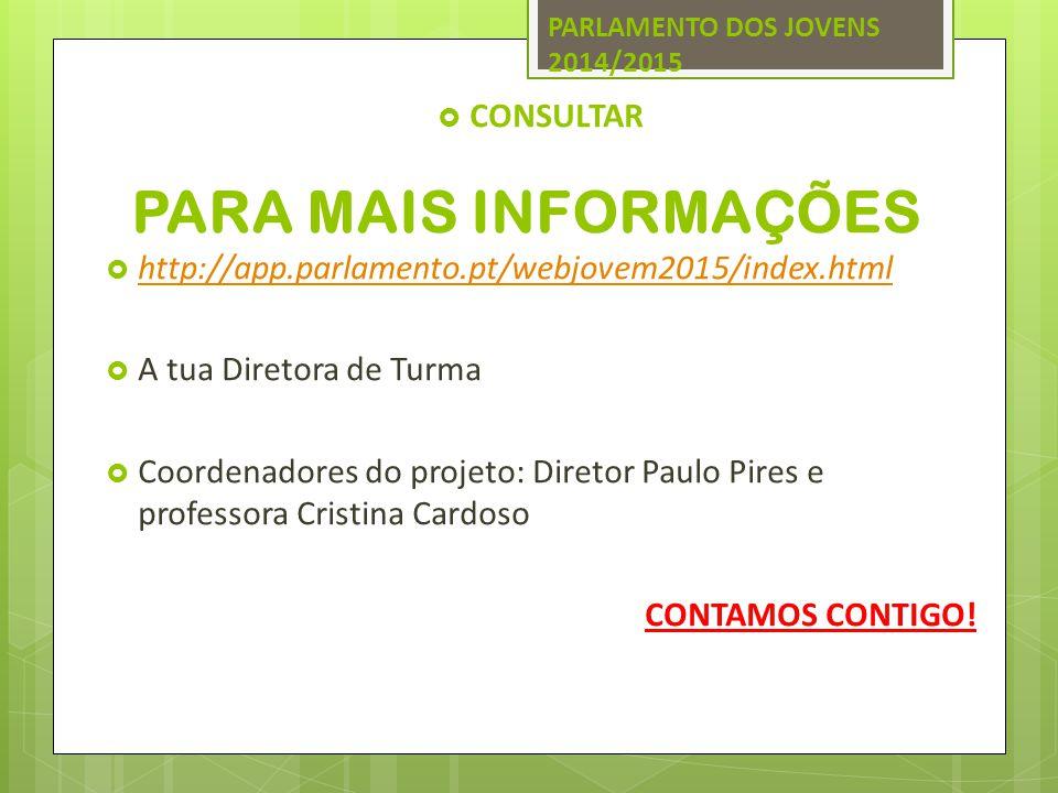 PARA MAIS INFORMAÇÕES  CONSULTAR  http://app.parlamento.pt/webjovem2015/index.html http://app.parlamento.pt/webjovem2015/index.html  A tua Diretora de Turma  Coordenadores do projeto: Diretor Paulo Pires e professora Cristina Cardoso CONTAMOS CONTIGO.
