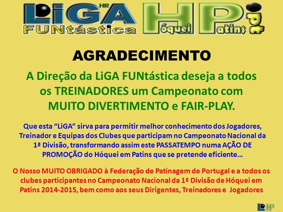 AGRADECIMENTO A Direção da LiGA FUNtástica deseja a todos os TREINADORES um Campeonato com MUITO DIVERTIMENTO e FAIR-PLAY.