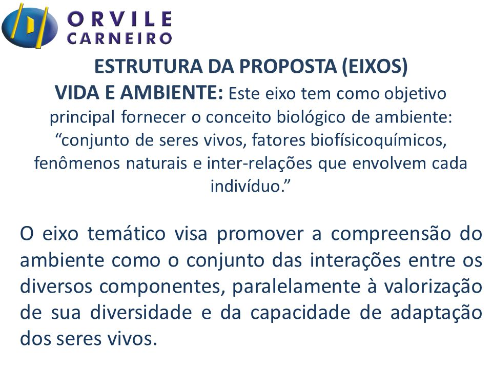 """ESTRUTURA DA PROPOSTA (EIXOS) VIDA E AMBIENTE: Este eixo tem como objetivo principal fornecer o conceito biológico de ambiente: """"conjunto de seres viv"""