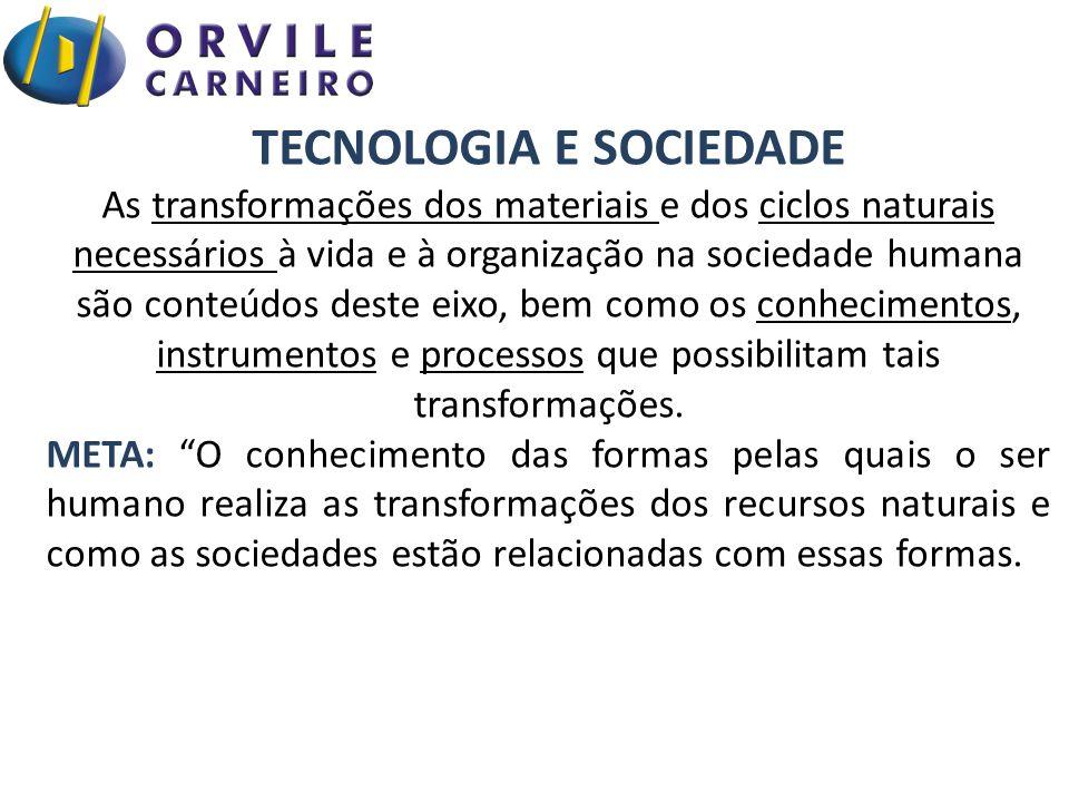 TECNOLOGIA E SOCIEDADE As transformações dos materiais e dos ciclos naturais necessários à vida e à organização na sociedade humana são conteúdos dest