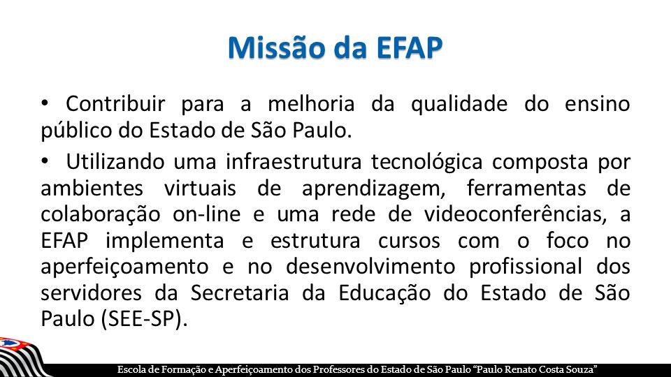 """Escola de Formação e Aperfeiçoamento dos Professores do Estado de São Paulo """"Paulo Renato Costa Souza"""" Missão da EFAP Contribuir para a melhoria da qu"""