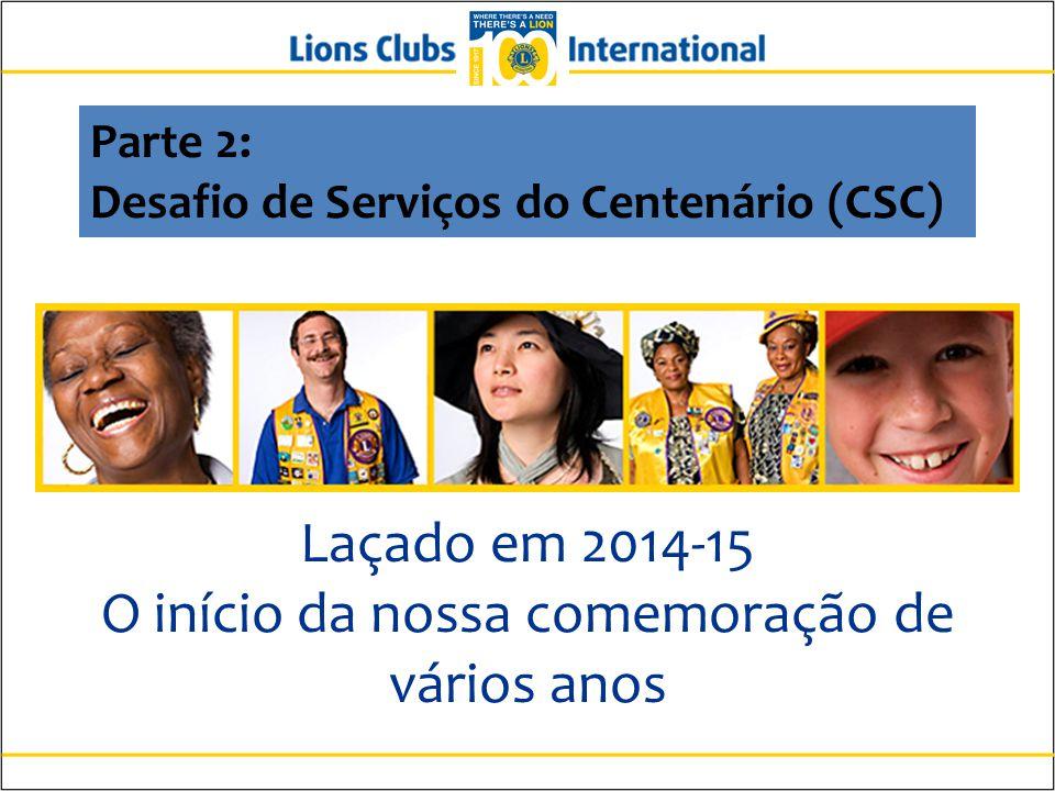 Parte 2: Desafio de Serviços do Centenário (CSC) Laçado em 2014-15 O início da nossa comemoração de vários anos