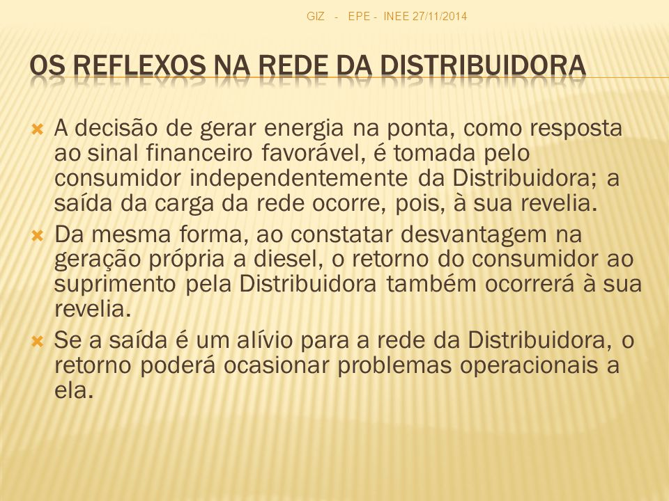 A decisão de gerar energia na ponta, como resposta ao sinal financeiro favorável, é tomada pelo consumidor independentemente da Distribuidora; a saída da carga da rede ocorre, pois, à sua revelia.