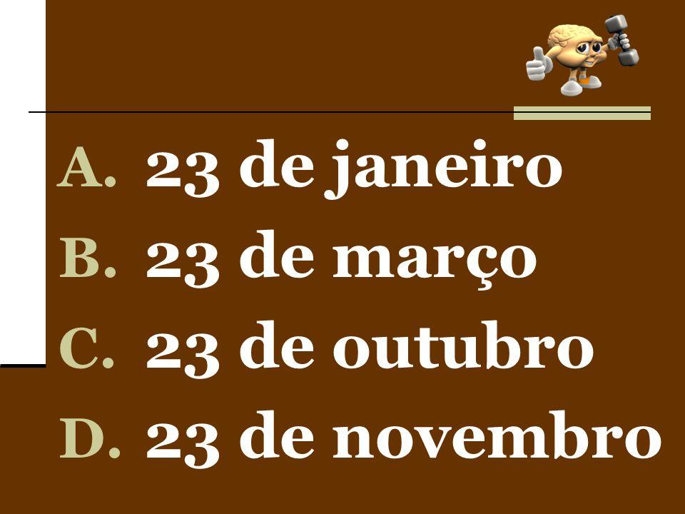 A. 23 de janeiro B. 23 de março C. 23 de outubro D. 23 de novembro