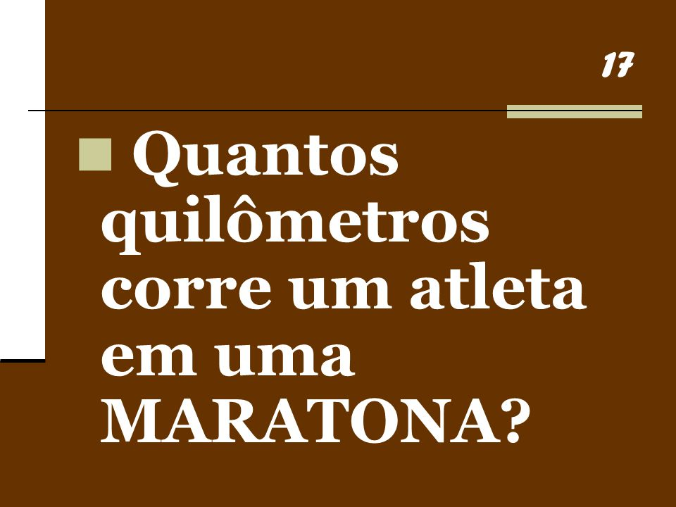 17 Quantos quilômetros corre um atleta em uma MARATONA?