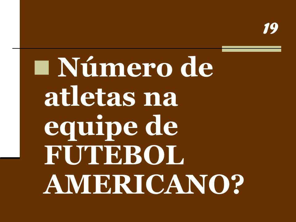 19 Número de atletas na equipe de FUTEBOL AMERICANO?