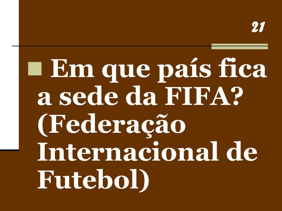 21 Em que país fica a sede da FIFA? (Federação Internacional de Futebol)
