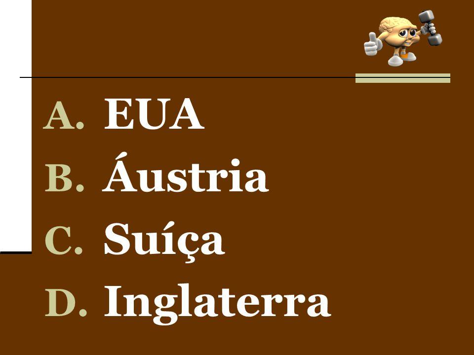 A. EUA B. Áustria C. Suíça D. Inglaterra