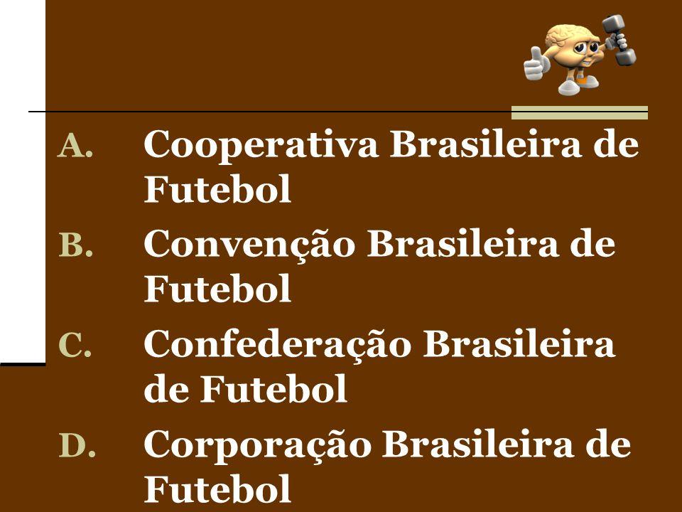 A. Cooperativa Brasileira de Futebol B. Convenção Brasileira de Futebol C. Confederação Brasileira de Futebol D. Corporação Brasileira de Futebol