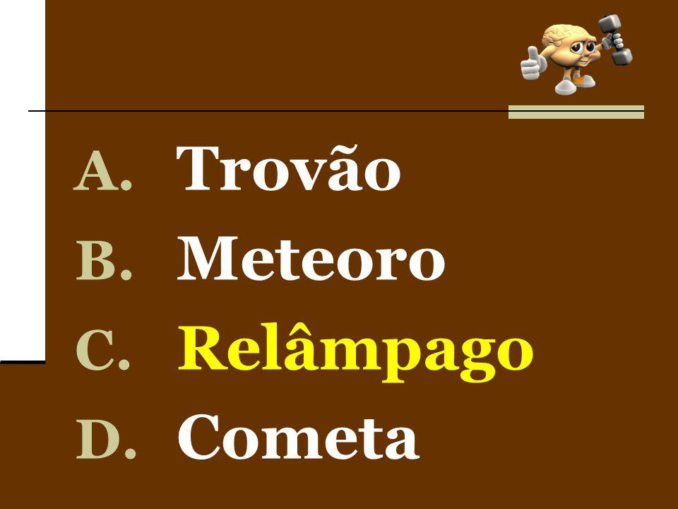 A. Trovão B. Meteoro C. Relâmpago D. Cometa