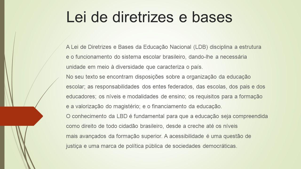 Lei de diretrizes e bases A Lei de Diretrizes e Bases da Educação Nacional (LDB) disciplina a estrutura e o funcionamento do sistema escolar brasileir