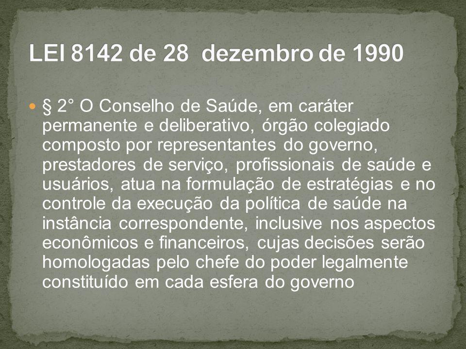§ 2° O Conselho de Saúde, em caráter permanente e deliberativo, órgão colegiado composto por representantes do governo, prestadores de serviço, profis