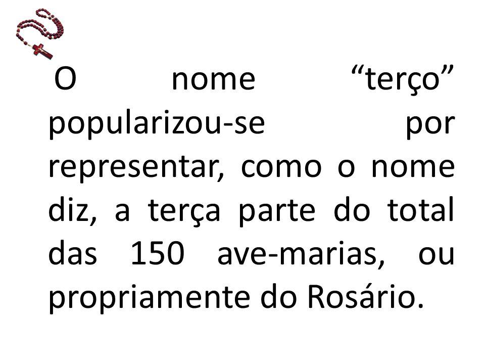O nome terço popularizou-se por representar, como o nome diz, a terça parte do total das 150 ave-marias, ou propriamente do Rosário.