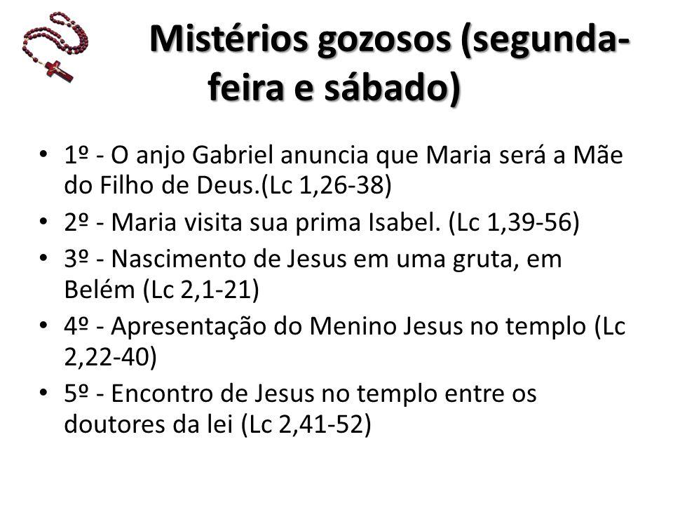 Mistérios gozosos (segunda- feira e sábado) 1º - O anjo Gabriel anuncia que Maria será a Mãe do Filho de Deus.(Lc 1,26-38) 2º - Maria visita sua prima Isabel.